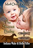 Mail Order Bride: The Secret Baby: Clean, and Inspirational Western Historical Romance (Mail Order Bride Murder Mystery Book 7)