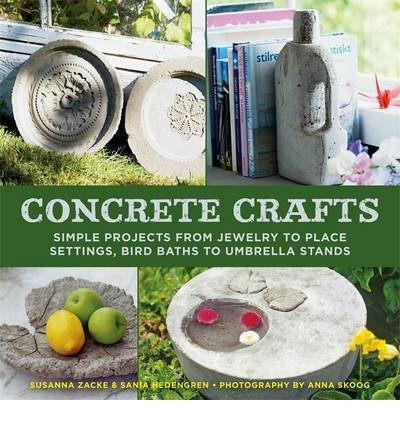 [(Concrete Crafts: Simple Projects from Jewelry to Place Settings, Birdbaths to Umbrella Stands )] [Author: Susanna Zacke] [Mar-2014]