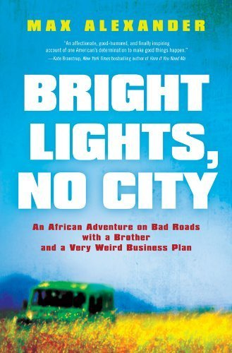 Bright Lights, No City: An African Adventure on Bad Roads with a Brother and a Very Weird Business Plan by Max Alexander (2012-07-17)