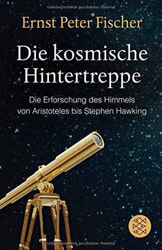 Die kosmische Hintertreppe: Die Erforschung des Himmels von Aristoteles bis Stephen Hawking