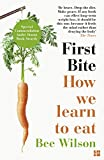 First Bite : How We Learn to Eat