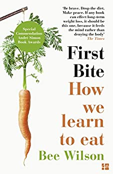 First Bite: How We Learn to Eat by [Wilson, Bee]