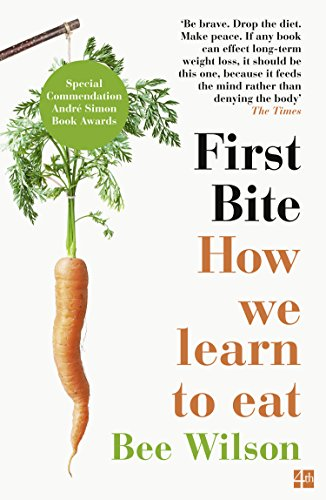 First Bite: How We Learn to Eat (English Edition) por Bee Wilson