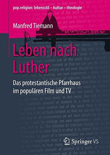 Leben nach Luther: Das protestantische Pfarrhaus im populären Film und TV (pop.religion: lebensstil – kultur – theologie)