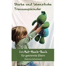 Starke und lebensfrohe Trennungskinder: Das Mut-mach-Buch für getrennte Eltern