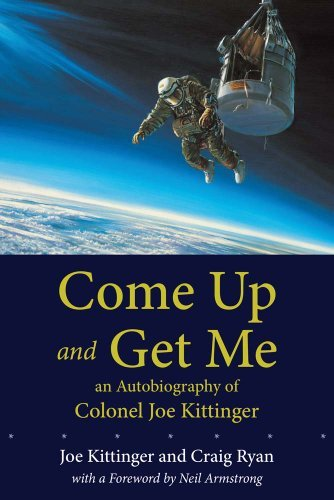 (Come Up and Get Me: An Autobiography of Colonel Joe Kittinger) By Kittinger, Joe (Author) Paperback on (04 , 2011)