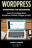 WordPress: WordPress for Beginners: Learn Everything about: WordPress Websites, Plugins, & SEO