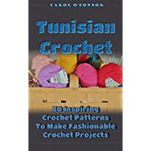 Tunisian Crochet: 20 Inspiring Crochet Patterns To Make Fashionable Crochet Projects: (How To Crochet, Crochet In One Day) (English Edition)