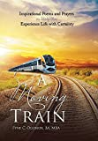 A Moving Train: Inspirational Poems and Prayers to Help You Experience Life with Certainty