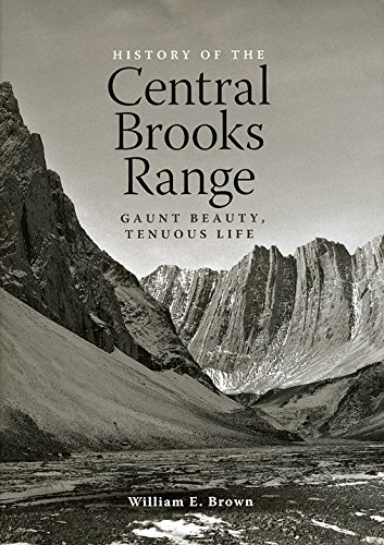 The History of the Central Brooks Range: Gaunt Beauty, Tenuous Life Gates Brown University
