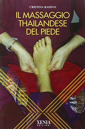 Il massaggio thailandese del piede. Ediz. illustrata