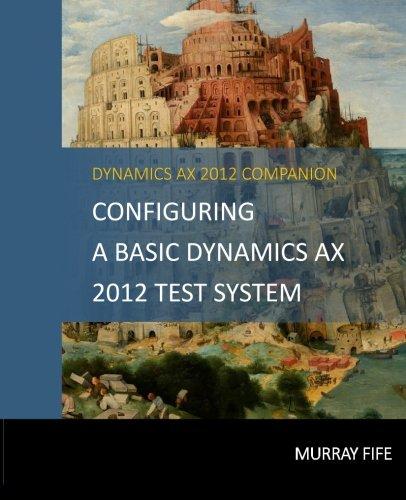 Preisvergleich Produktbild Configuring A Base Dynamics AX 2012 Test System (Dynamics AX 2012 Barebones Configuration Guides)