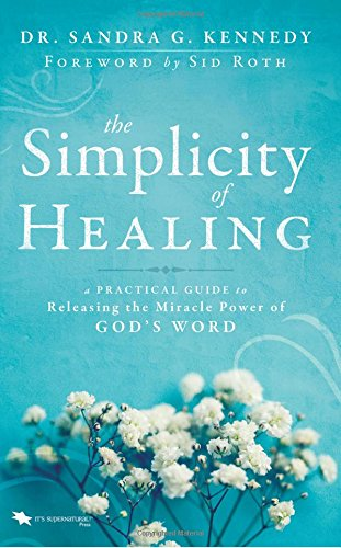 the-simplicity-of-healing-a-practical-guide-to-releasing-the-miracle-power-of-gods-word