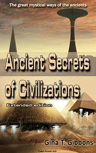 Ancient Secrets of Civilizations (Extended edition): The great mystical ways of the ancients (English Edition)