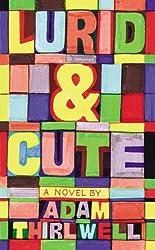 Lurid & Cute by Adam Thirlwell (2015-01-29)