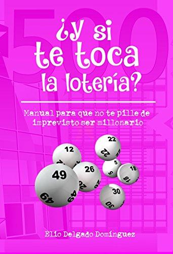 ¿Y si te toca la lotería?: Manual para que no te pille de imprevisto ser millonario