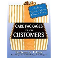 Care Packages for Your Customers: An Idea a Week to Enhance Customer Service by Barbara Glanz (1-Jun-2007) Paperback
