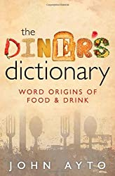 The Diner's Dictionary: Word Origins of Food and Drink by John Ayto (2012-12-15)