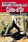 Cote-d'or incroyables affaires criminelles par Barbot