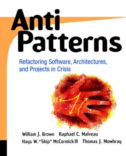 Antipatterns: Refactoring Software, Architectures, and Projects in Crisis: Refactoring Software, Architecture and Projects in Crisis (Computer Science) by William H. Brown (20-Mar-1998) Paperback