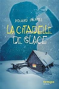 La citadelle de glace par Roland Fuentès