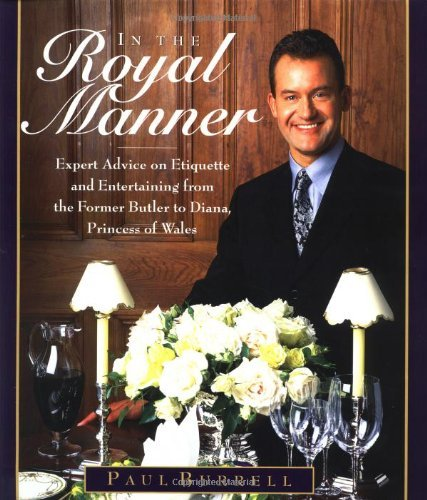 In the Royal Manner: Expert Advice on Etiquette and Entertaining from the Former Butler to Diana, Princess of Wales by Paul Burrell (1999-11-01)
