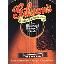 Gibson's Fabulous Flat-Top Guitars: An Illustrated History and Guide