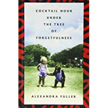 Cocktail Hour Under The Tree Of Forgetfulness (Thorndike Press Large Print Nonfiction Series) by Alexandra Fuller (2011-08-17)