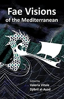 Fae Visions of the Mediterranean: An Anthology of Horrors and Wonders of the Sea (English Edition) di [Hughes, Rhys, Grech Ganado, Maria, Lalumière, Claude, Gilbert, Lyndsay E., Ness, Mari, Vogel, Dawn, Blackford, Jenny, Crich, Kelda]