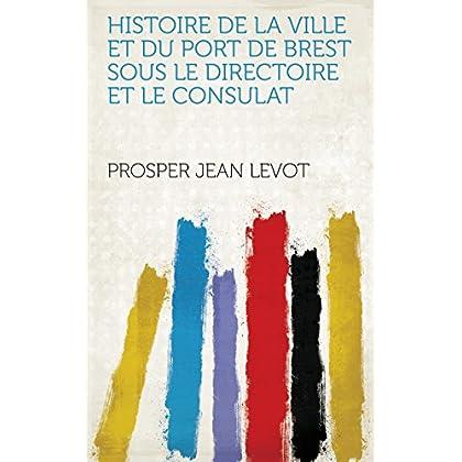 Histoire de la ville et du port de Brest sous le Directoire et le Consulat