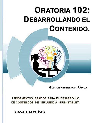 Oratoria 102: Desarrollando el Contenido (Illustrated) (Guías de Referencia Rápida en Oratoria nº 2) por Oscar Jesús Ariza Ávila