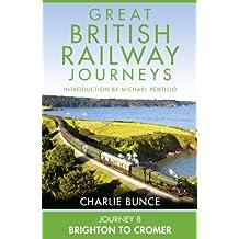 Journey 8: Brighton to Cromer (Great British Railway Journeys, Book 8)