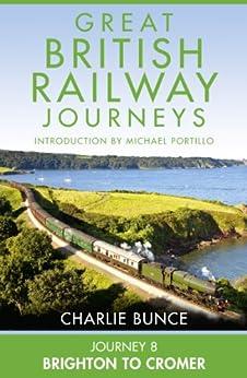 Journey 8: Brighton to Cromer (Great British Railway Journeys, Book 8) by [Bunce, Charlie]