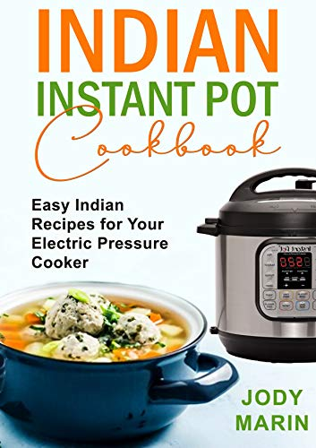 Indian Instant Pot Cookbook: 50 Easy Indian Recipes for Your Electric Pressure Cooker (English Edition)