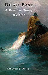 Down East: A Maritime History of Maine by Lincoln P Paine (2000-07-06)