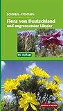 Schmeil/Fitschen: Flora von Deutschland und angrenzender Länder: Ein Buch zum Bestimmen der wildwachsenden und häufig kultivierten Gefäßpflanzen