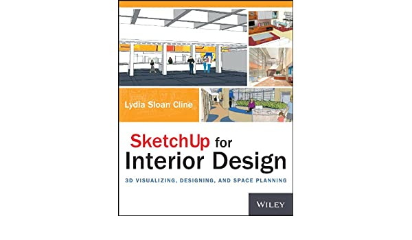 SketchUp for Interior Design: 3D Visualizing, Designing, and Space