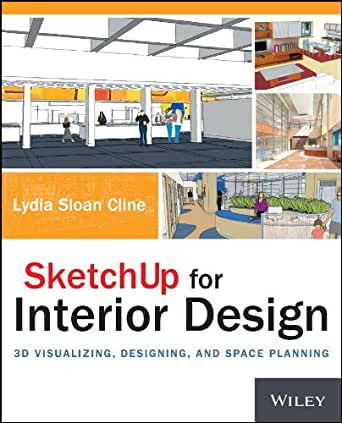 SketchUp for Interior Design: 3D Visualizing, Designing, and