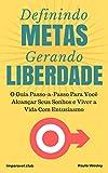 Definindo Metas, Gerando Liberdade: O Guia Passo-a-Passo Para Você Alcançar Seus Sonhos e Viver a Vida Com Entusiasmo (Imparavel.club Livro 1) (Portuguese Edition)