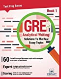 GRE Analytical Writing -- Book 1: Solutions to the Real Essay Topics: Volume 1 (Test Prep)