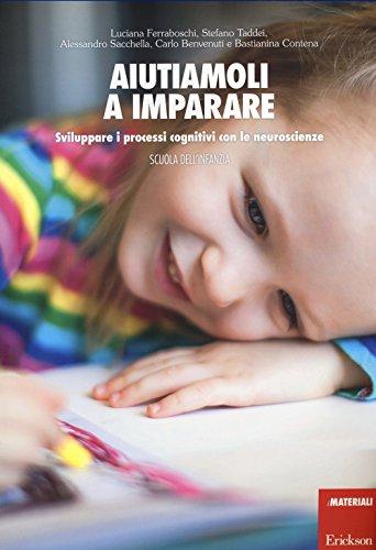 Aiutiamoli a imparare. Sviluppare i processi cognitivi con le neuroscienze. Scuola dell'infanzia (I materiali)