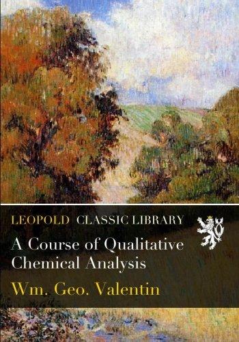 A Course of Qualitative Chemical Analysis por Wm. Geo. Valentin