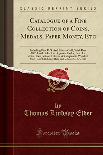 Catalogue of a Fine Collection of Coins, Medals, Paper Money, Etc: Including Fine U. S. And Private Gold, With Rate 1865 Gold Dollar Etc., Quarter ... Ship (Low 61); Some Rate and Choice U. S (1865-dollar)