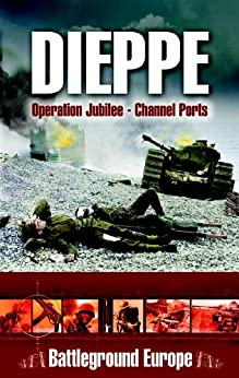Dieppe: Operation Jubilee (Channel Ports) by [Saunders, Major Tim]