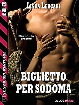 Biglietto per Sodoma (Senza sfumature) di [Linda Lercari]