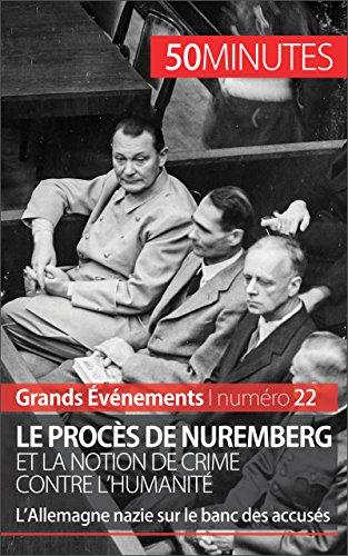 Le procès de Nuremberg et la notion de crime contre l'humanité: L'Allemagne nazie sur le banc des accusés (Grands Événements t. 22)
