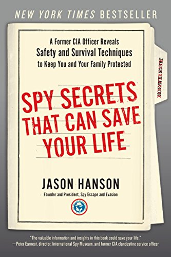 Spy Secrets That Can Save Your Life: A Former CIA Officer Reveals Safety and Survival Techniques to Keep You and Your Family Protected -