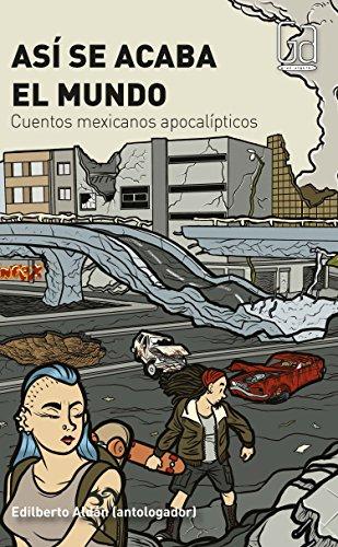 Así se acaba el mundo: Cuentos mexicanos apocalípticos (Gran Angular)