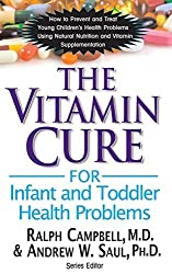 The Vitamin Cure for Infant and Toddler Health Problems by Ralph Campbell (2013-07-01)