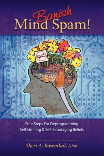 banish-mind-spam-four-steps-for-deprogramming-self-limiting-and-self-sabotaging-beliefs